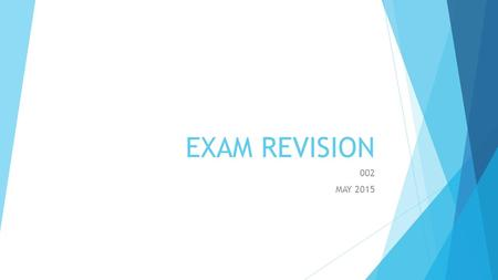 EXAM REVISION 002 MAY 2015. Present simple  Use: routines, habits  Positive:  He, she, it  Superheroes!  He usually cleanS his room  She alaways.