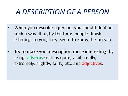 A DESCRIPTION OF A PERSON When you describe a person, you should do it in such a way that, by the time people finish listening to you, they seem to know.