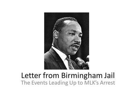 Letter from Birmingham Jail The Events Leading Up to MLK's Arrest.