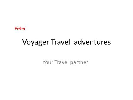 Voyager Travel adventures Your Travel partner Peter.