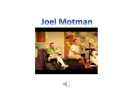 Hi my name is Joel Motman. Today I would like to share with you my story. This story begins on January 16, 1977 one wintery morning.