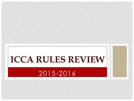 2015-2016 ICCA RULES REVIEW. ICCA & IHSA FOLLOW NFHS SPIRIT RULES New rule changes for the season Rule situations and interpretations Clarification of.