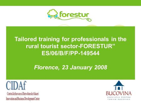 "Tailored training for professionals in the rural tourist sector-FORESTUR"" ES/06/B/F/PP-149544 Florence, 23 January 2008."