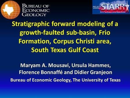 Stratigraphic forward modeling of a growth-faulted sub-basin, Frio Formation, Corpus Christi area, South Texas Gulf Coast Maryam A. Mousavi, Ursula Hammes,