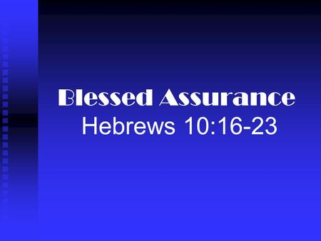Blessed Assurance Hebrews 10:16-23. Introductory Thoughts We all should be confident Hebrews 10:16-23 Paul was confident of his fate 2 Timothy 4:7-8 We.