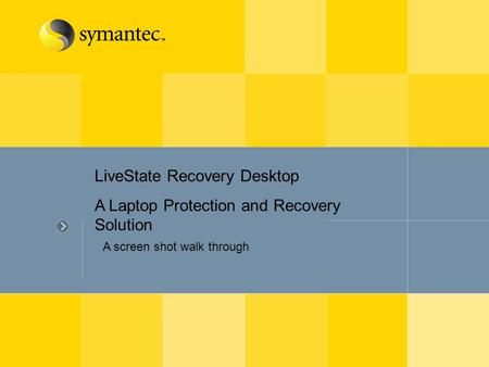 LiveState Recovery Desktop A Laptop Protection and Recovery Solution A screen shot walk through.