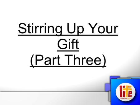 "Stirring Up Your Gift (Part Three). 2 Timothy 1:6 – ""Therefore I remind you to stir up the gift of God which is in you…"" Proverbs 18:16 – ""A man's gift."