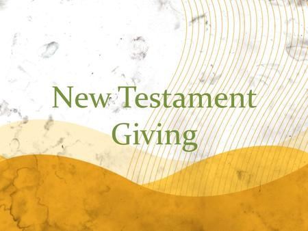 New Testament Giving. Some portions of this study are adapted from an online resource from Milpitas Bible Fellowship.