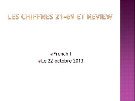  French I  Le 22 octobre 2013. Other than the places that we have already learned, list 3 places that you would like added to your vocabulary.