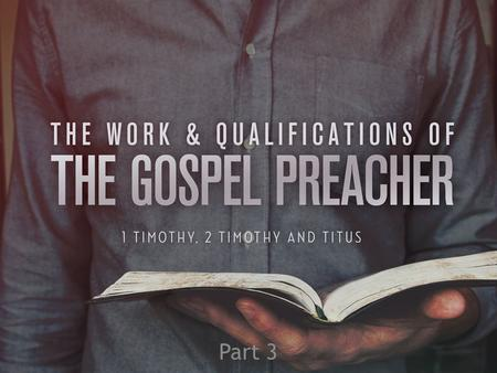 "Part 3. 1 Timothy 1:18, ""This charge I commit to you, son Timothy, according to the prophecies previously made concerning you, that by them you may wage."