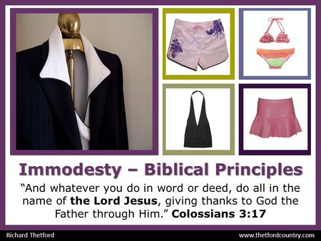 "Immodesty – Biblical Principles ""And whatever you do in word or deed, do all in the name of the Lord Jesus, giving thanks to God the Father through Him."""