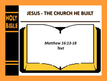 JESUS - THE CHURCH HE BUILT Matthew 16:13-18 Text.