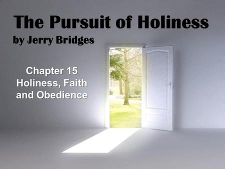 The Pursuit of Holiness Holiness, Faith and Obedience