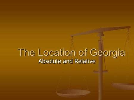The Location of Georgia Absolute and Relative. Georgia's Location Georgia's Location Hemispheres: Northern & Western Hemispheres: Northern & Western Continent: