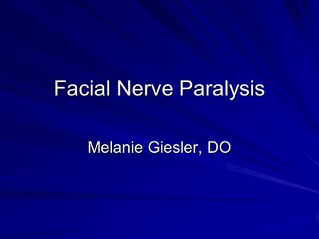Facial Nerve Paralysis Melanie Giesler, DO. Anatomy.