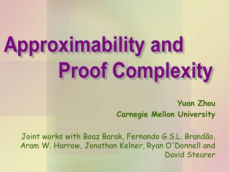 Yuan Zhou Carnegie Mellon University Joint works with Boaz Barak, Fernando G.S.L. Brandão, Aram W. Harrow, Jonathan Kelner, Ryan O'Donnell and David Steurer.