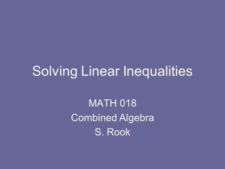 Solving Linear Inequalities MATH 018 Combined Algebra S. Rook.