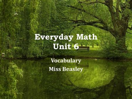 Everyday Math Unit 6 Vocabulary Miss Beasley. 6.1 and 6.2 Reciprocals- pairs of numbers whose product is 1. – Example: 2 is the reciprocal of ½ Division.