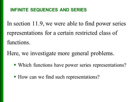 In section 11.9, we were able to find power series representations for a certain restricted class of functions. Here, we investigate more general problems.