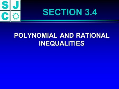 SECTION 3.4 POLYNOMIAL AND RATIONAL INEQUALITIES POLYNOMIAL AND RATIONAL INEQUALITIES.