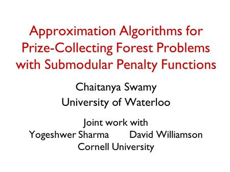 Approximation Algorithms for Prize-Collecting Forest Problems with Submodular Penalty Functions Chaitanya Swamy University of Waterloo Joint work with.
