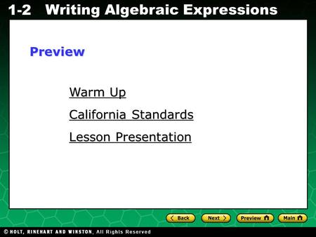 Holt CA Course 2 Writing Algebraic Expressions 1-2 Warm Up Warm Up California Standards California Standards Lesson Presentation Lesson PresentationPreview.