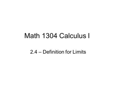 Math 1304 Calculus I 2.4 – Definition for Limits.