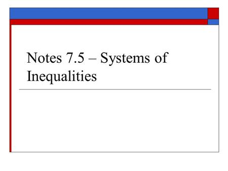 "Notes 7.5 – Systems of Inequalities. I. Half-Planes A.) Given the inequality, the line is the boundary, and the half- plane ""below"" the boundary is the."