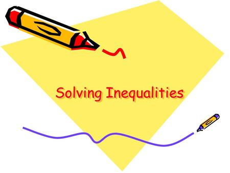 Solving Inequalities. What are Inequations? Statements showing inequalities One quantity or expression is not equal to another.