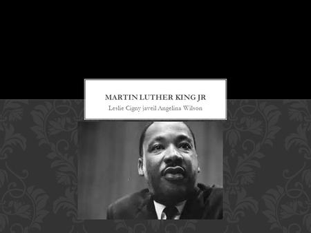 Leslie Cigny javeil Angelina Wilson. The most impressive thing about Martin Luther King Jr is how he ended segregation. Segregation is the separation.