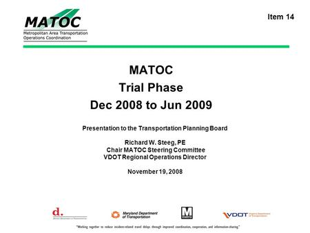 MATOC Trial Phase Dec 2008 to Jun 2009 Presentation to the Transportation Planning Board Richard W. Steeg, PE Chair MATOC Steering Committee VDOT Regional.