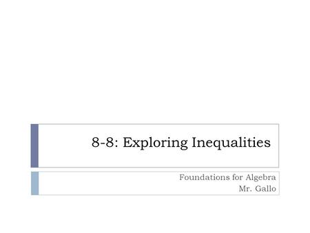 8-8: Exploring Inequalities Foundations for Algebra Mr. Gallo.