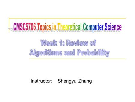 Instructor: Shengyu Zhang. First week Part I: About the course Part II: About algorithms and complexity  What are algorithms?  Growth of functions 