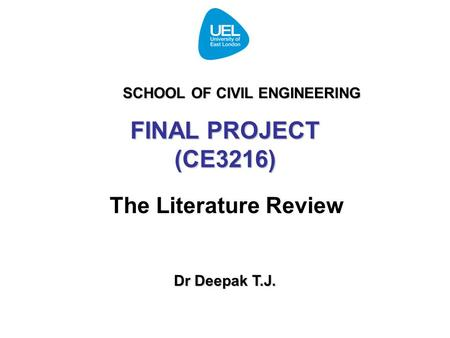 FINAL PROJECT (CE3216) The Literature Review Dr Deepak T.J. SCHOOL OF CIVIL ENGINEERING.