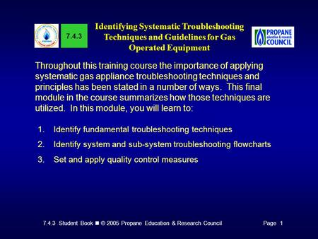 7.4.3 Student Book © 2005 Propane Education & Research CouncilPage 1 7.4.3 Identifying Systematic Troubleshooting Techniques and Guidelines for Gas Operated.
