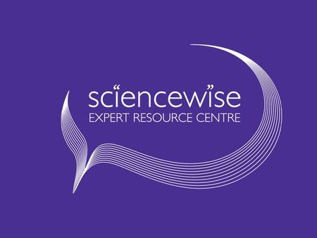 Managed by AEA Technology plc and funded by DIUS www.sciencewise-erc.org.uk 1.