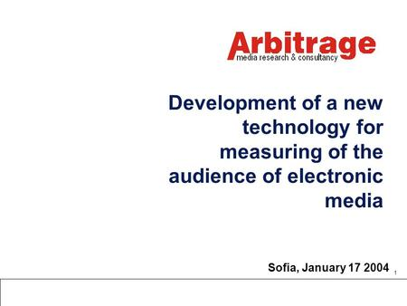 1 Development of a new technology for measuring of the audience of electronic media Sofia, January 17 2004.