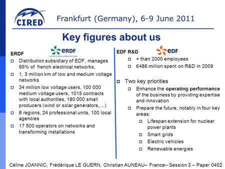 Frankfurt (Germany), 6-9 June 2011 Key figures about us ERDF  Distribution subsidiary of EDF, manages 95% of french electrical networks,  1, 3 million.