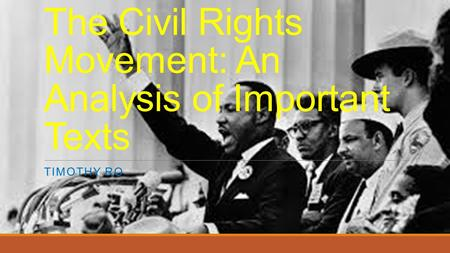 The Civil Rights Movement: An Analysis of Important Texts TIMOTHY RO.
