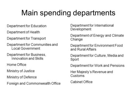 Main spending departments Department for Education Department of Health Department for Transport Department for Communities and Local Government Department.