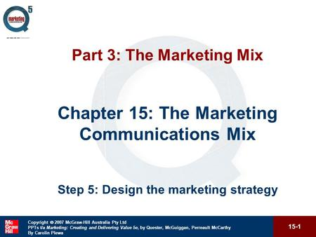 15-1 Copyright  2007 McGraw-Hill Australia Pty Ltd PPTs t/a Marketing: Creating and Delivering Value 5e, by Quester, McGuiggan, Perreault McCarthy By.