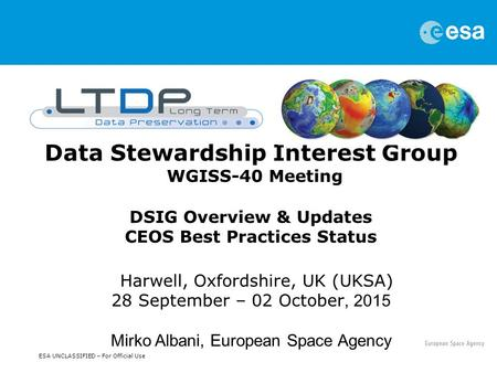 ESA UNCLASSIFIED – For Official Use Data Stewardship Interest Group WGISS-40 Meeting DSIG Overview & Updates CEOS Best Practices Status Harwell, Oxfordshire,