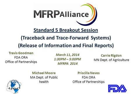 Standard 5 Breakout Session (Traceback and Trace-Forward Systems) (Release of Information and Final Reports) March 11, 2014 1:30PM – 5:00PM MFRPA 2014.