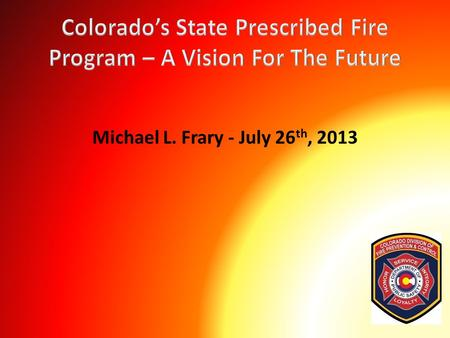 "Michael L. Frary - July 26 th, 2013. Mike's Vision ""Learn from the past, and don't make the same mistake twice……"""