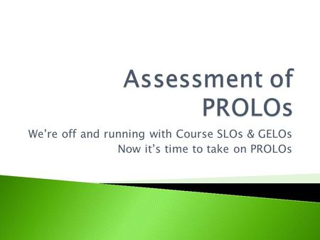 We're off and running with Course SLOs & GELOs Now it's time to take on PROLOs.