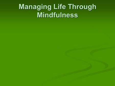 Managing Life Through Mindfulness