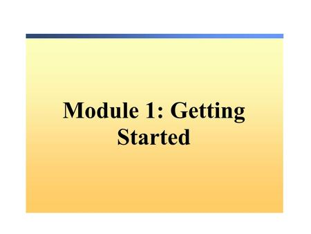 Module 1: Getting Started. Introduction to.NET and the.NET Framework Exploring Visual Studio.NET Creating a Windows Application Project Overview Use Visual.