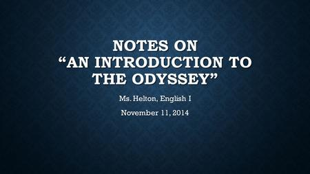 "NOTES ON ""AN INTRODUCTION TO THE ODYSSEY"" Ms. Helton, English I November 11, 2014."