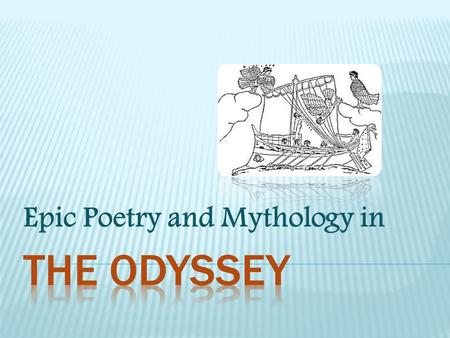 Epic Poetry and Mythology in.  Many types of mythology from around the world.  Roman, Greek, Egyptian, Norse, Mayan, etc.  Stories are word of mouth.
