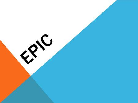 EPIC. WHAT IS AN EPIC? A long narrative poem, that is usually about heroic deeds that are significant to the culture of the poet.